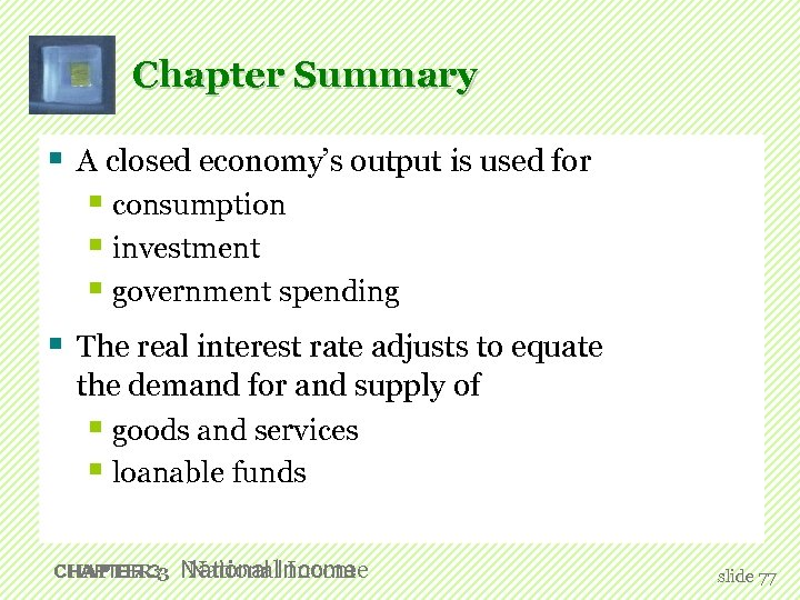 Chapter Summary § A closed economy's output is used for § consumption § investment