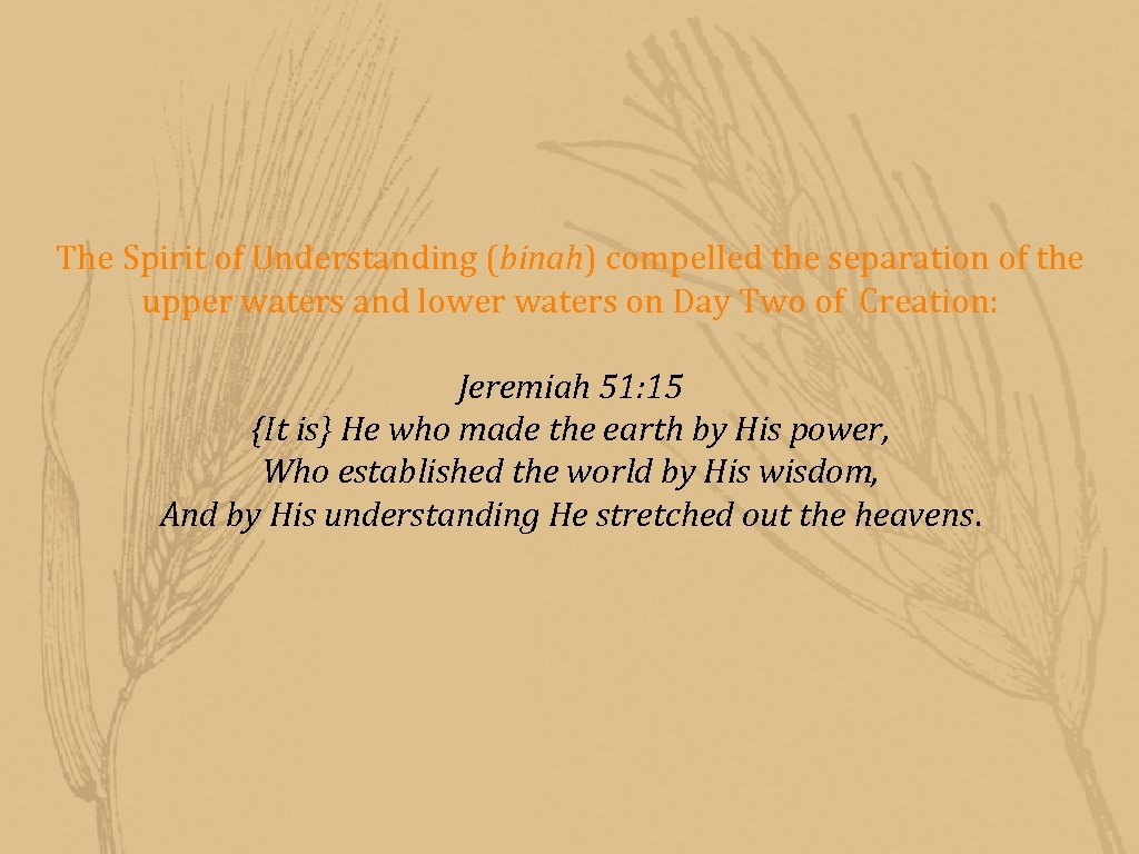 The Spirit of Understanding (binah) compelled the separation of the upper waters and lower