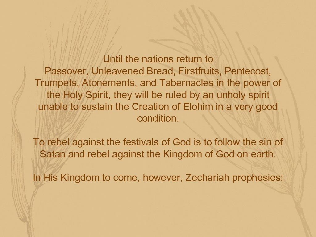 Until the nations return to Passover, Unleavened Bread, Firstfruits, Pentecost, Trumpets, Atonements, and Tabernacles