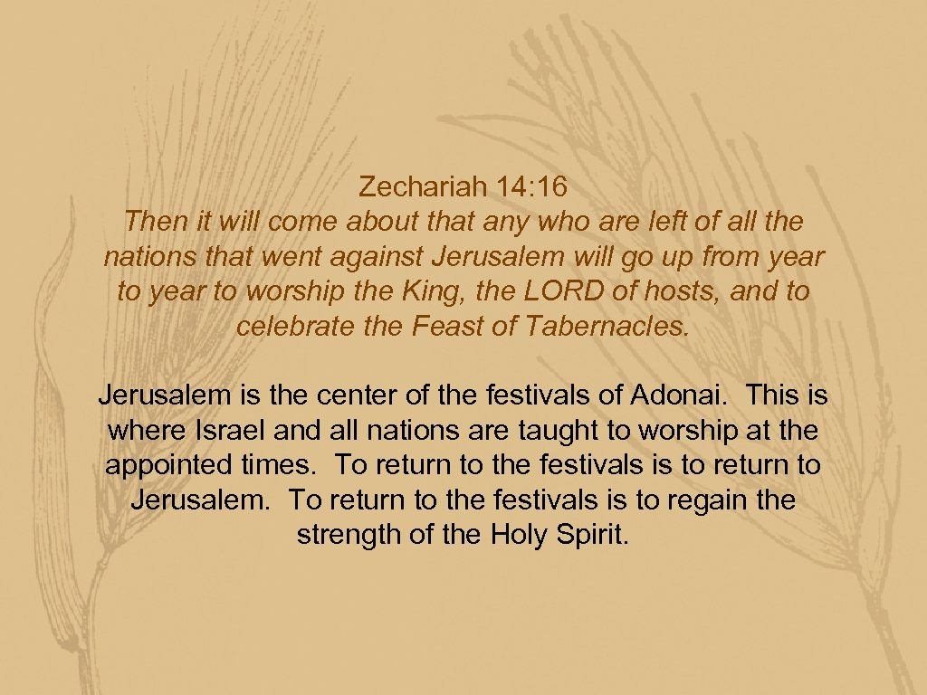 Zechariah 14: 16 Then it will come about that any who are left of