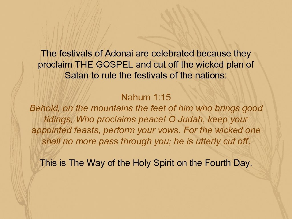 The festivals of Adonai are celebrated because they proclaim THE GOSPEL and cut off