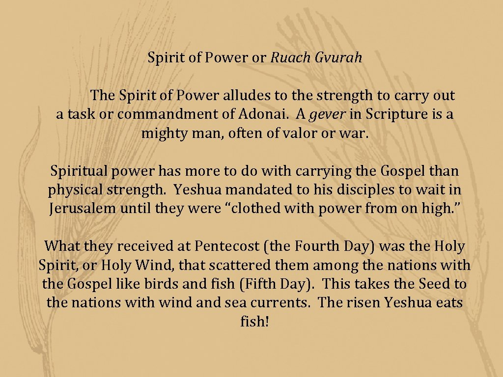 Spirit of Power or Ruach Gvurah The Spirit of Power alludes to the strength