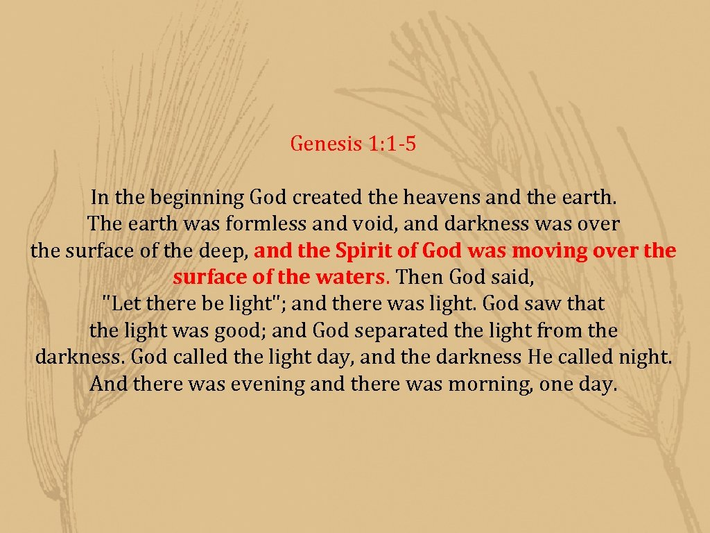 Genesis 1: 1 -5 In the beginning God created the heavens and the earth.