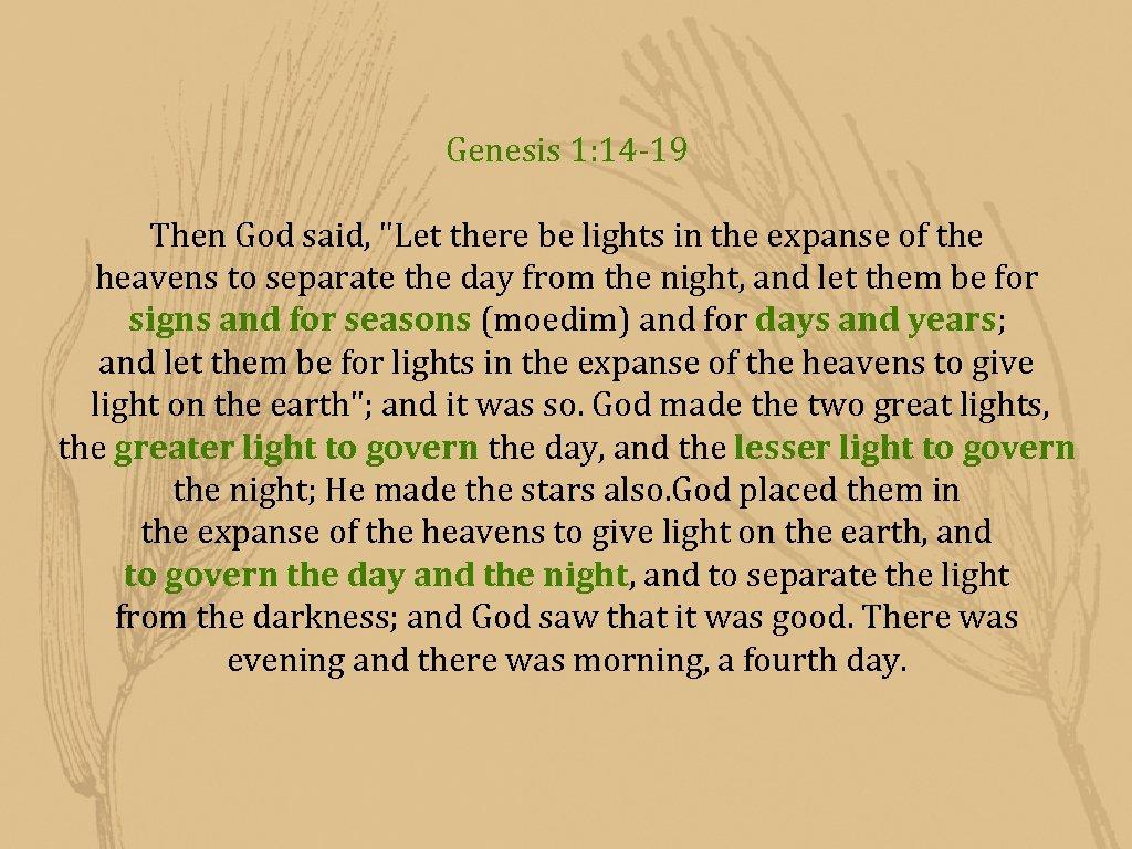 Genesis 1: 14 -19 Then God said,