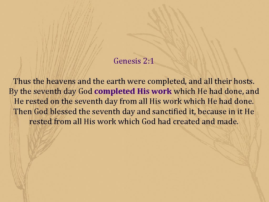 Genesis 2: 1 Thus the heavens and the earth were completed, and all their