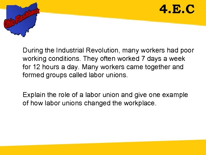 4. E. C During the Industrial Revolution, many workers had poor working conditions. They