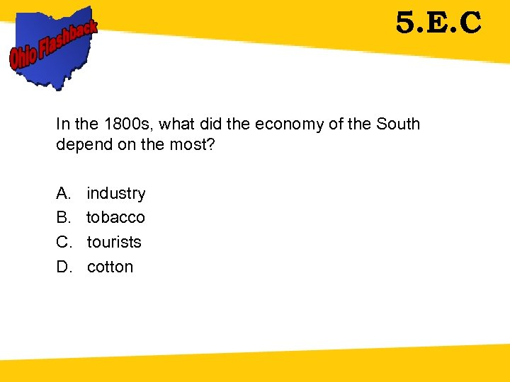 5. E. C In the 1800 s, what did the economy of the South