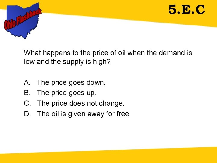 5. E. C What happens to the price of oil when the demand is
