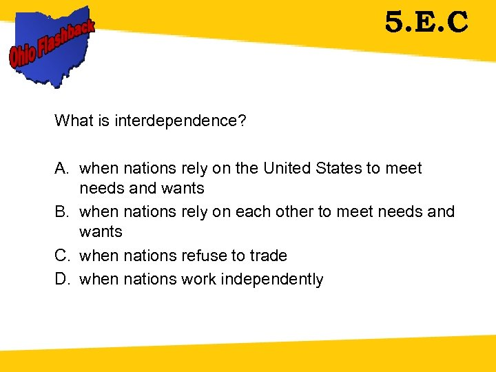 5. E. C What is interdependence? A. when nations rely on the United States