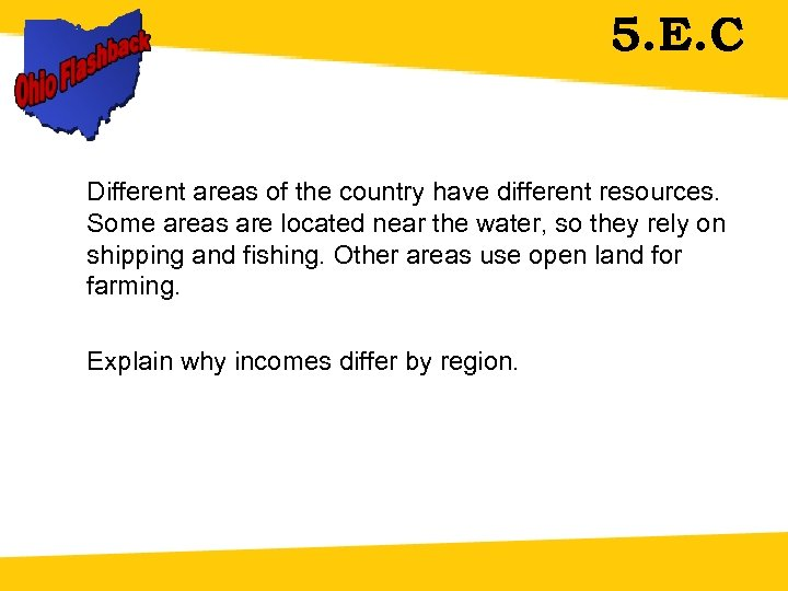 5. E. C Different areas of the country have different resources. Some areas are