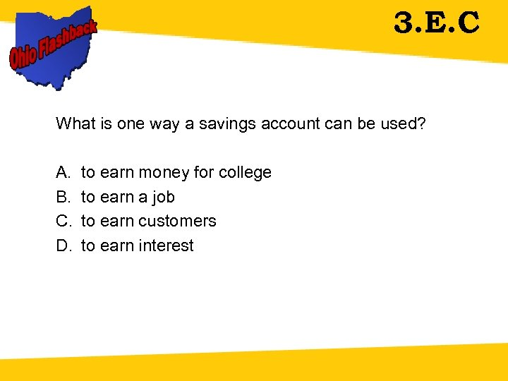 3. E. C What is one way a savings account can be used? A.