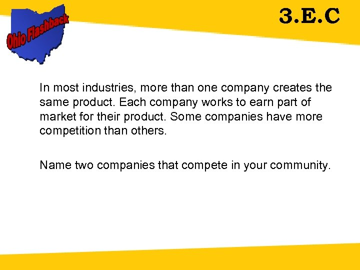 3. E. C In most industries, more than one company creates the same product.