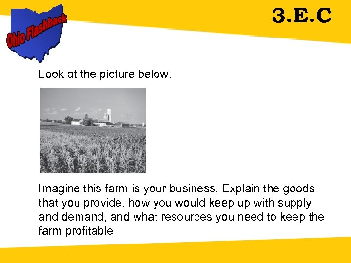 3. E. C Look at the picture below. Imagine this farm is your business.