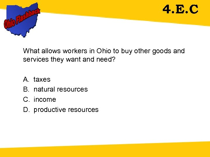 4. E. C What allows workers in Ohio to buy other goods and services