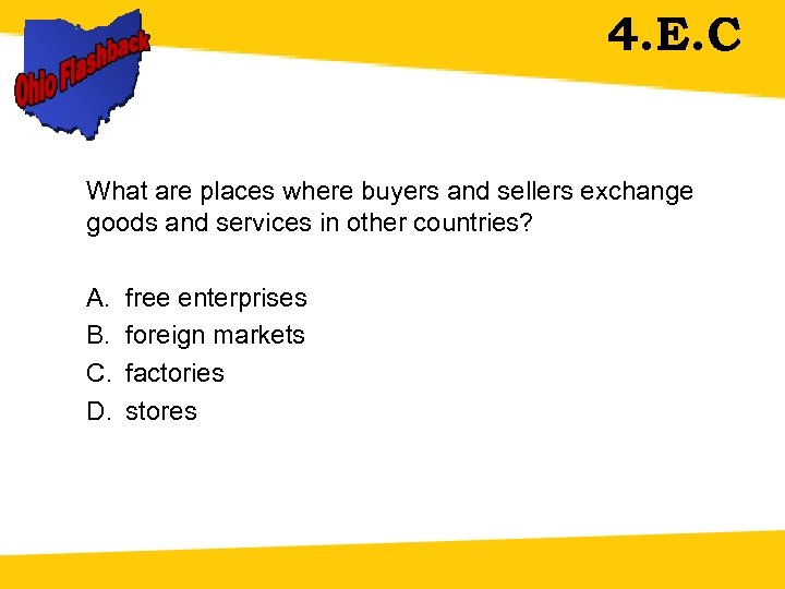 4. E. C What are places where buyers and sellers exchange goods and services