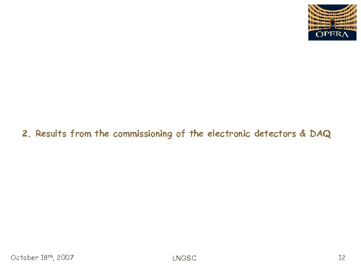 2. Results from the commissioning of the electronic detectors & DAQ October 18 th,