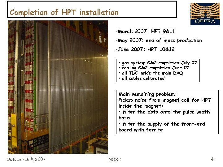 Completion of HPT installation -March 2007: HPT 9&11 -May 2007: end of mass production