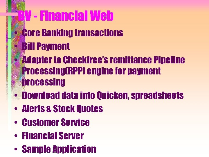 BV - Financial Web • Core Banking transactions • Bill Payment • Adapter to