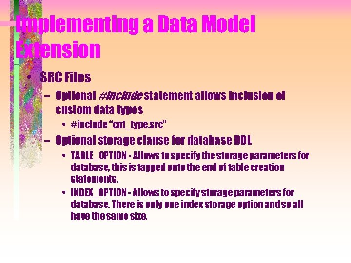 Implementing a Data Model Extension • SRC Files – Optional #include statement allows inclusion