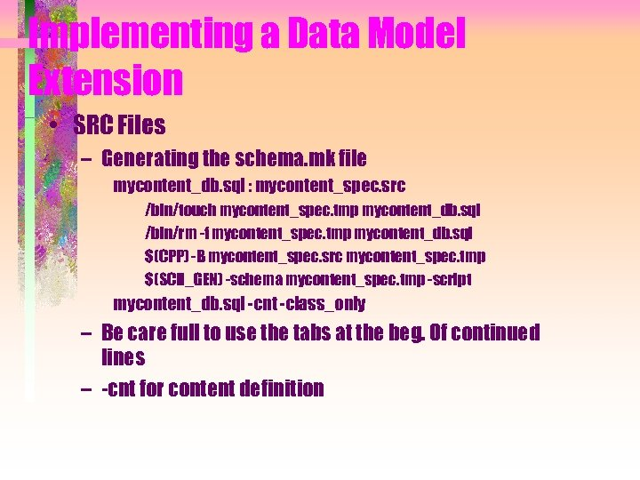 Implementing a Data Model Extension • SRC Files – Generating the schema. mk file