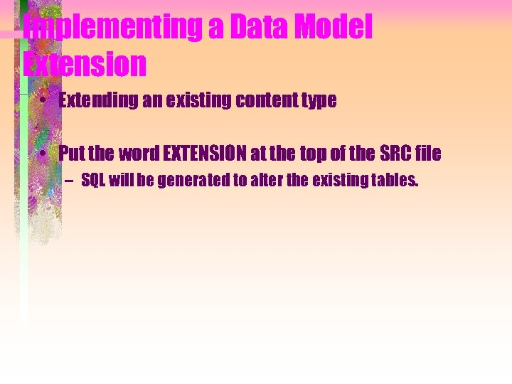 Implementing a Data Model Extension • Extending an existing content type • Put the