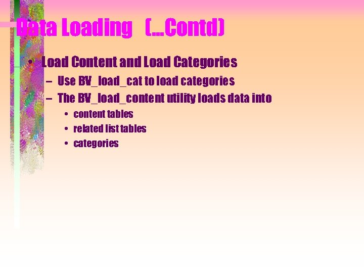 Data Loading (…Contd) • Load Content and Load Categories – Use BV_load_cat to load