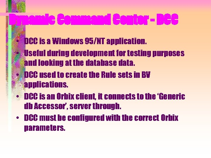 Dynamic Command Center - DCC • DCC is a Windows 95/NT application. • Useful