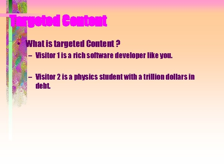 Targeted Content • What is targeted Content ? – Visitor 1 is a rich