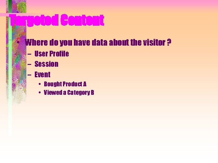 Targeted Content • Where do you have data about the visitor ? – User