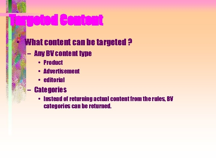 Targeted Content • What content can be targeted ? – Any BV content type