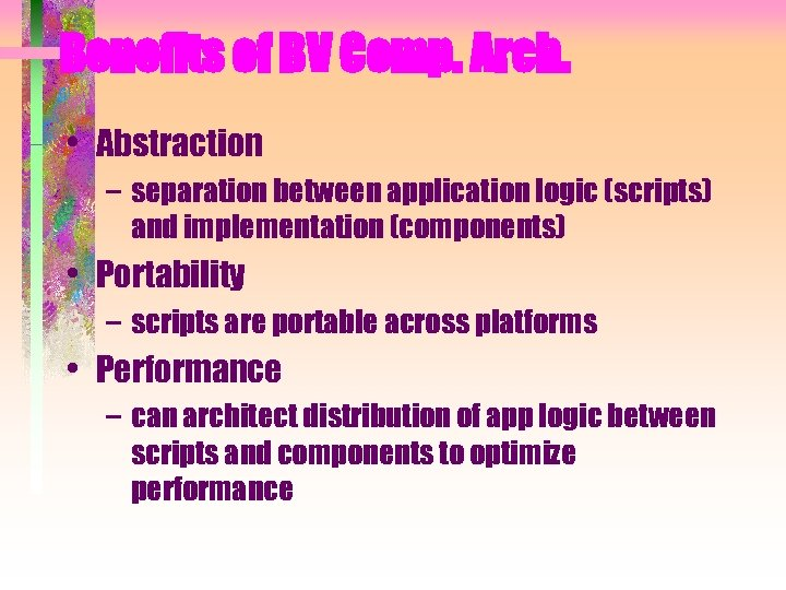 Benefits of BV Comp. Arch. • Abstraction – separation between application logic (scripts) and