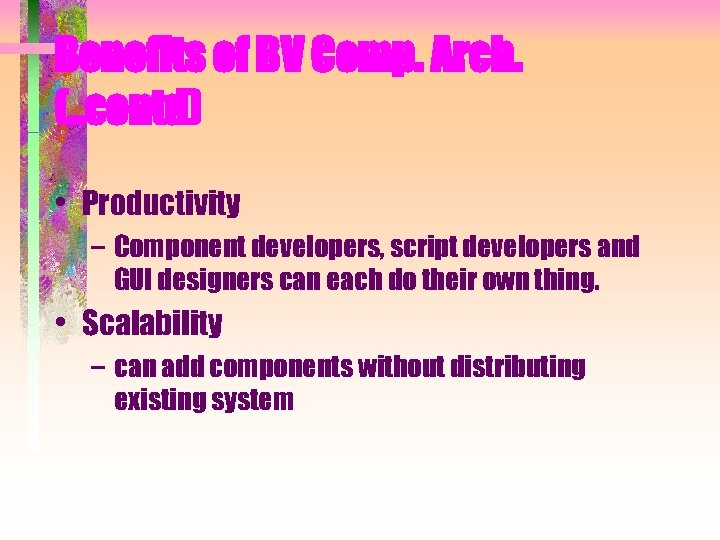 Benefits of BV Comp. Arch. (. . contd) • Productivity – Component developers, script