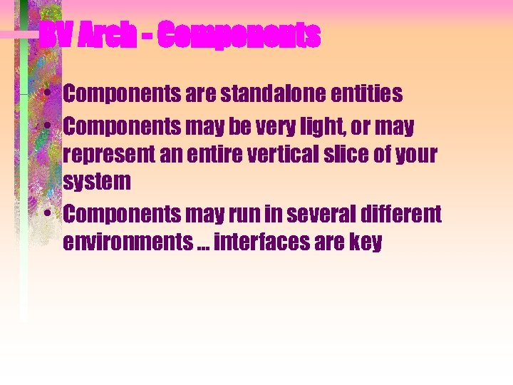 BV Arch - Components • Components are standalone entities • Components may be very