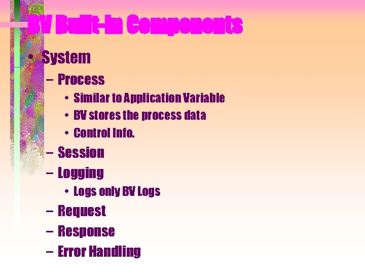 BV Built-in Components • System – Process • Similar to Application Variable • BV