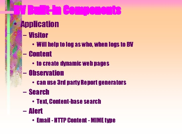 BV Built-in Components • Application – Visitor • Will help to log as who,
