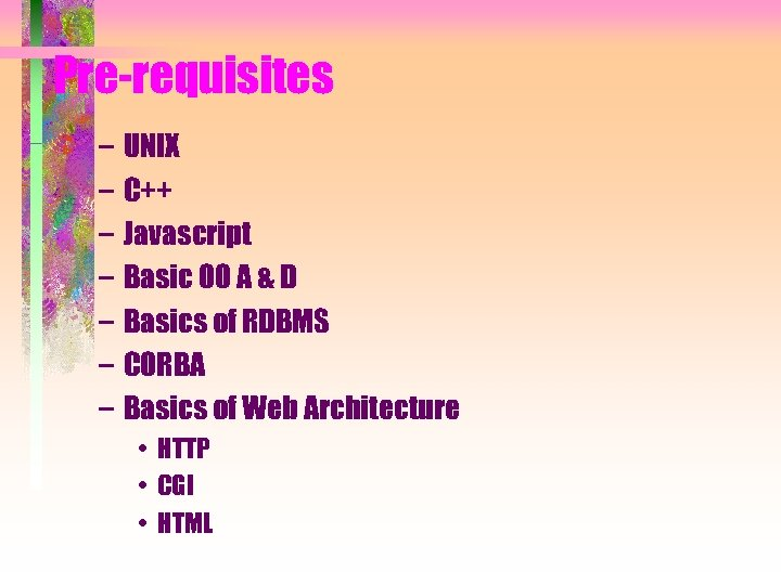 Pre-requisites – UNIX – C++ – Javascript – Basic OO A & D –