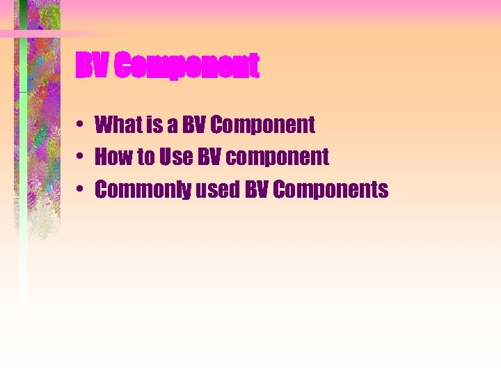 BV Component • What is a BV Component • How to Use BV component