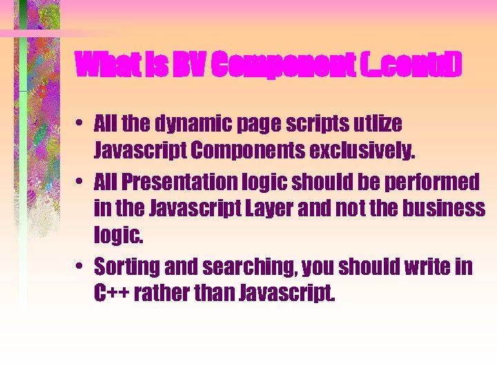 What is BV Component (. . contd) • All the dynamic page scripts utlize