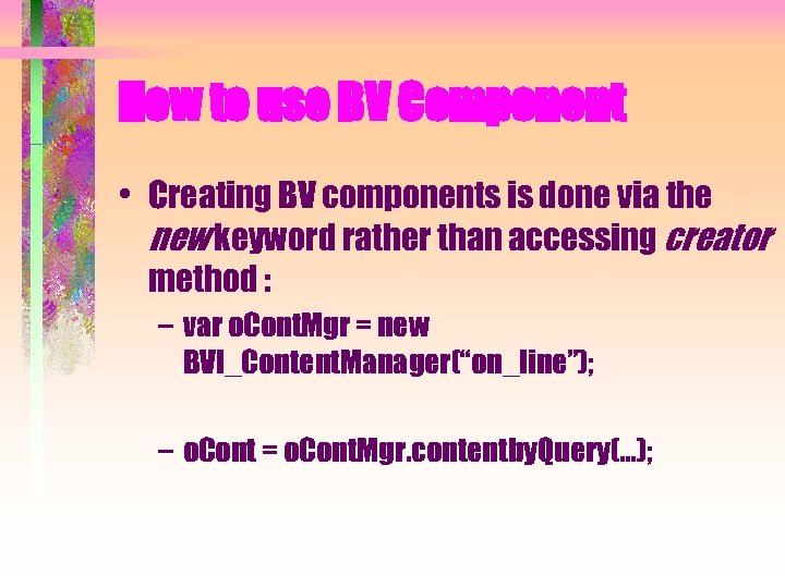 How to use BV Component • Creating BV components is done via the new