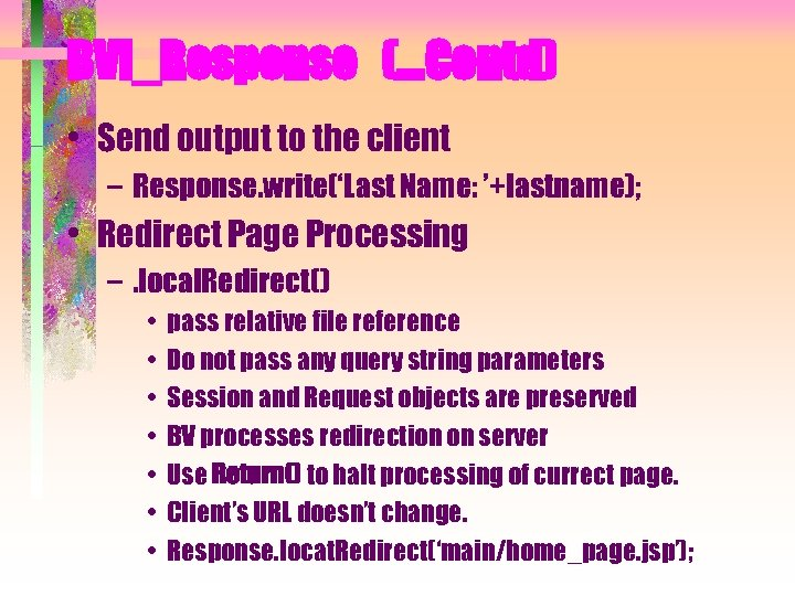 BVI_Response (…Contd) • Send output to the client – Response. write('Last Name: '+lastname); •