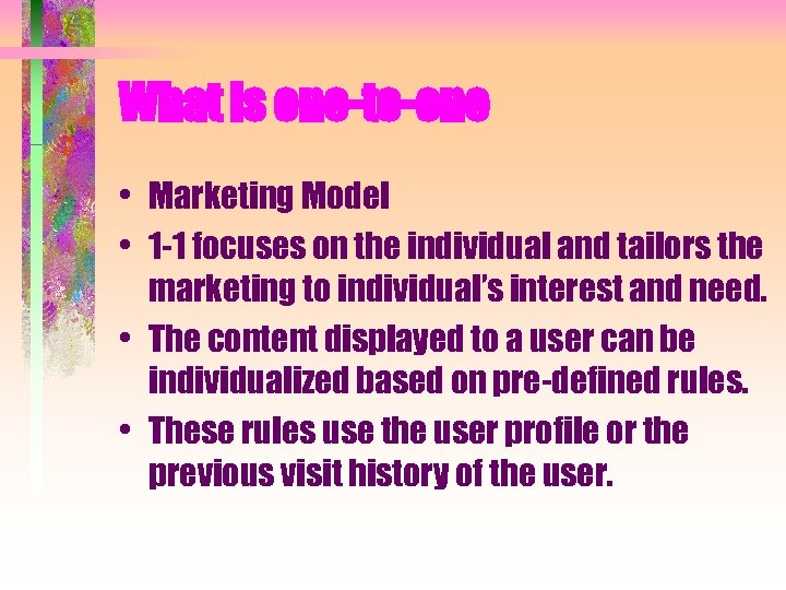 What is one-to-one • Marketing Model • 1 -1 focuses on the individual and