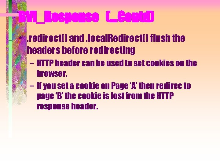 BVI_Response (…Contd) • . redirect() and. local. Redirect() flush the headers before redirecting –