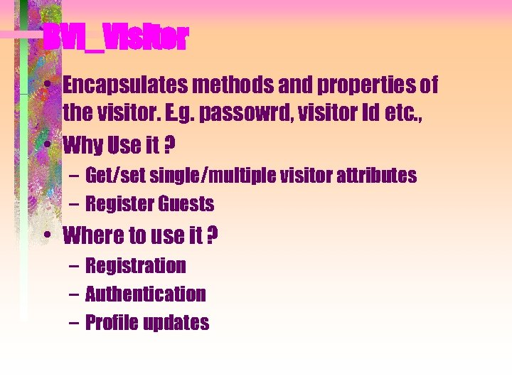 BVI_Visitor • Encapsulates methods and properties of the visitor. E. g. passowrd, visitor Id
