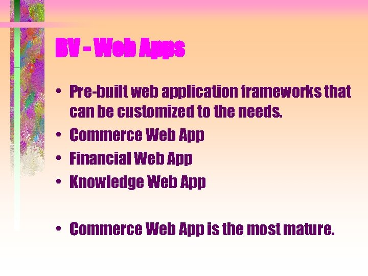 BV - Web Apps • Pre-built web application frameworks that can be customized to