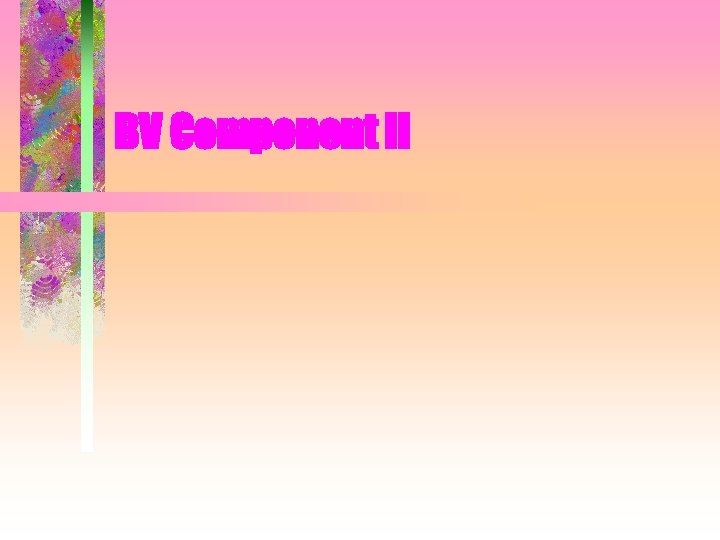 BV Component II