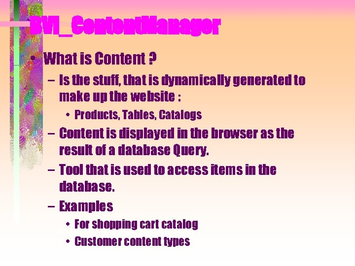 BVI_Content. Manager • What is Content ? – Is the stuff, that is dynamically