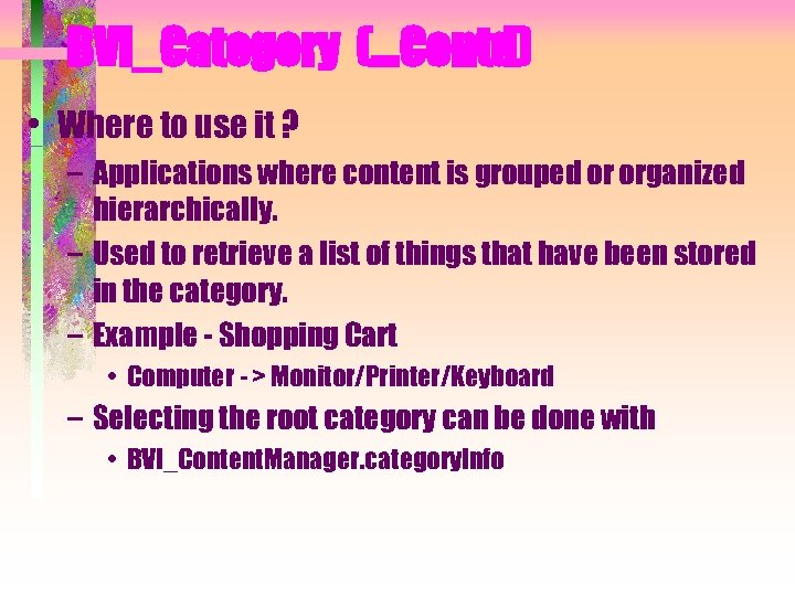 BVI_Category (…Contd) • Where to use it ? – Applications where content is grouped