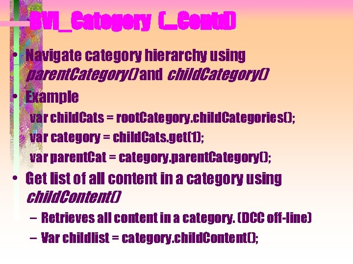 BVI_Category (…Contd) • Navigate category hierarchy using parent. Category() and child. Category() • Example