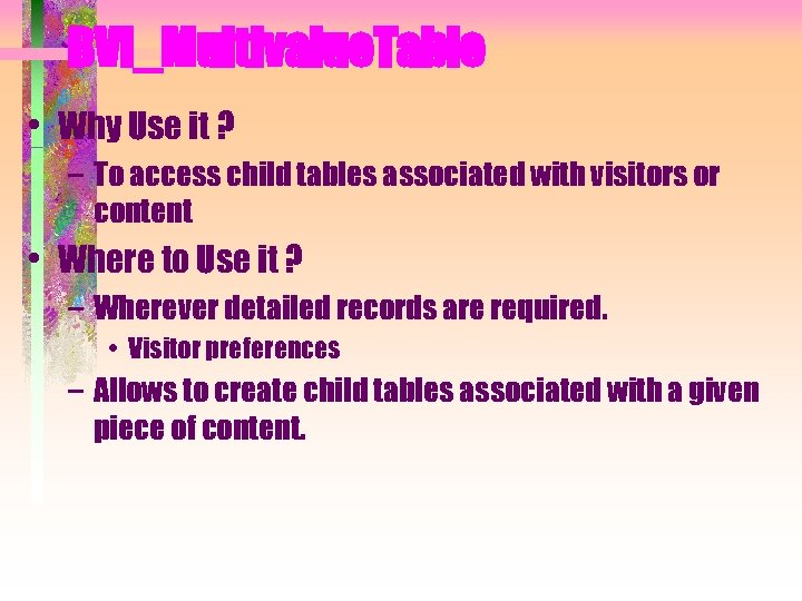 BVI_Multivalue. Table • Why Use it ? – To access child tables associated with