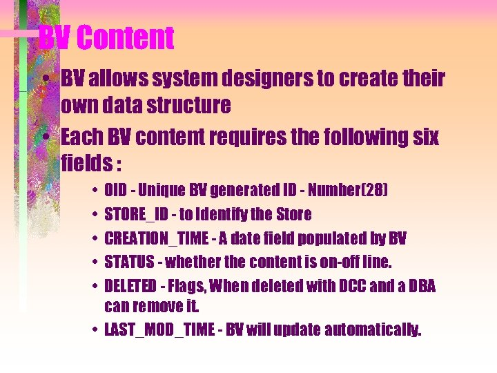 BV Content • BV allows system designers to create their own data structure •